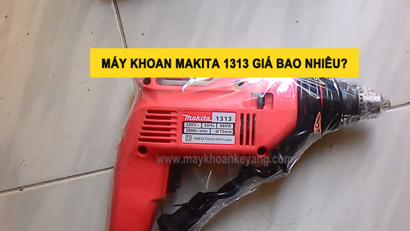 may-khoan-cam-tay-makita-1313-nhat-gia-bao-nhieu-nen-mua-khong